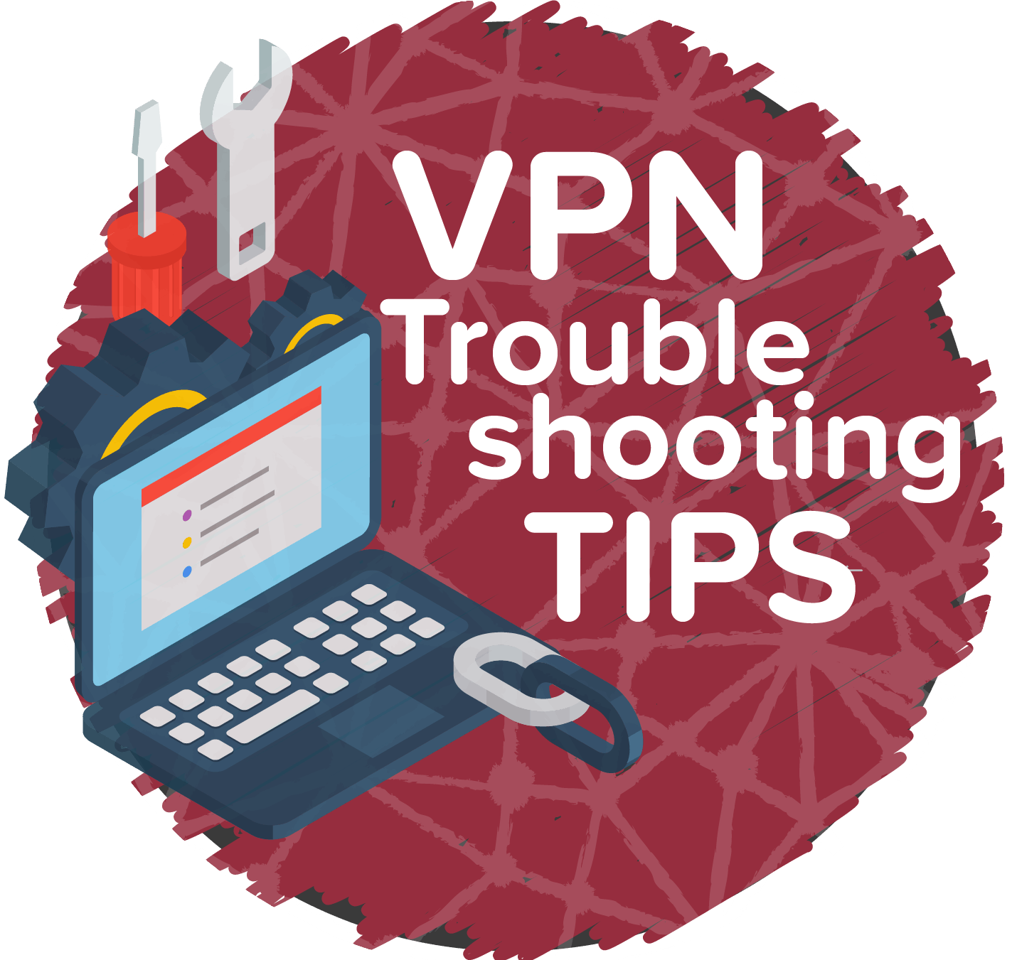 20 Tips for Troubleshooting (& Fixing) Your VPN Connection