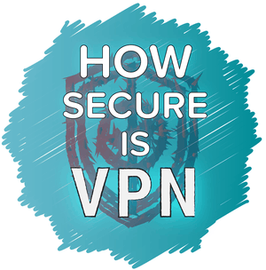 How Secure is a VPN?