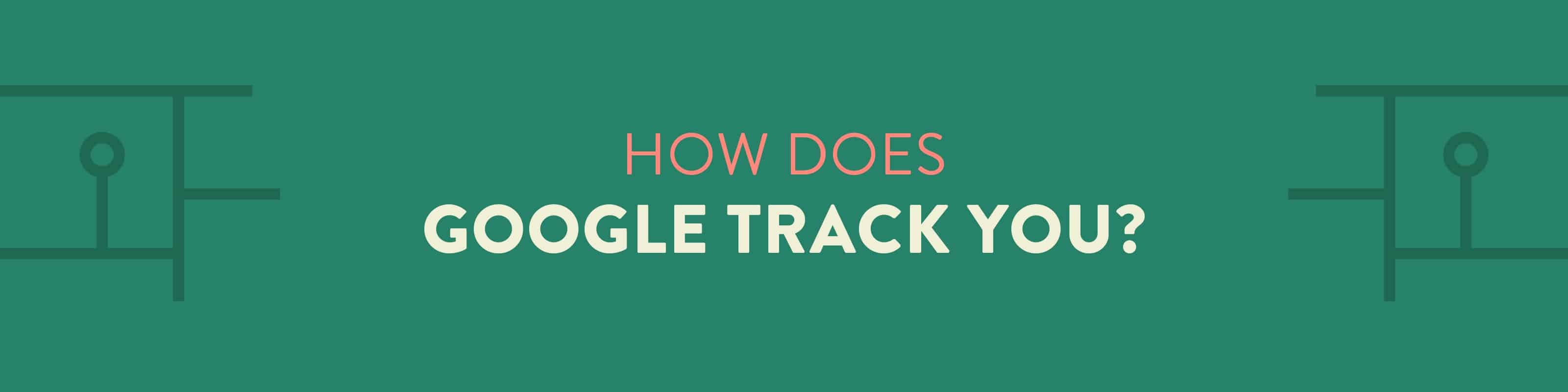 How does Google track you?