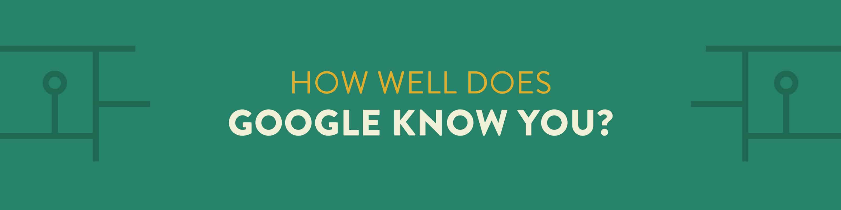 what does google know about you