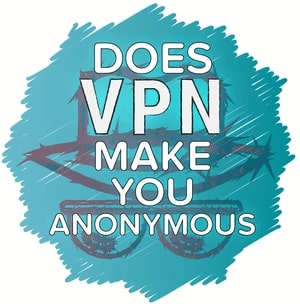 Beginners guide Does VPN Make You Anonymous